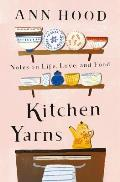 Kitchen Yarns Notes on Life Love & Food