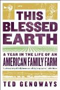 This Blessed Earth A Year in the Life of an American Farm