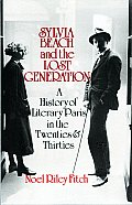 Sylvia Beach & the Lost Generation A History of Literary Paris in the Twenties & Thirties