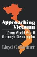 Approaching Vietnam From World War II Through Dienbienphu 1941 1954