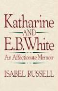Katharine & E B White An Affectionate Memoir