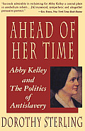 Ahead of Her Time Abby Kelly & the Politics of Antislavery