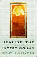 Healing the Incest Wound Adult Survivors in Therapy