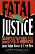 Fatal Justice Reinvestigating the MacDonald Murders