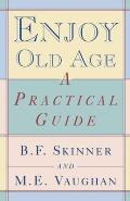 Enjoy Old Age: A Practical Guide