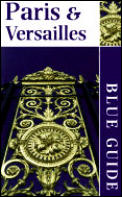 Blue Guide Paris & Versailles 9th Edition