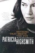 Nothing That Meets the Eye The Uncollected Stories of Patricia Highsmith