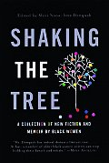 Shaking the Tree A Collection of New Fiction & Memoir by Black Women