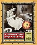 Thousand Years Over a Hot Stove A History of American Women Told Through Food Recipes & Remembrances