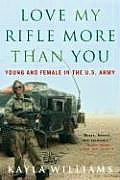 Love My Rifle More Than You Young & Female in the U S Army