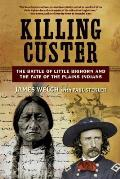 Killing Custer The Battle of Little Bighorn & the Fate of the Plains Indians