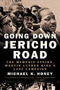 Going Down Jericho Road The Memphis Strike Martin Luther Kings Last Campaign