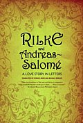 Rilke and Andreas-Salom?: A Love Story in Letters