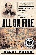 All On Fire William Lloyd Garrison & The Abolition of Slavery