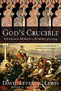 Gods Crucible Islam & the Making of Europe 570 1215