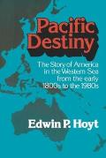 Pacific Destiny: The Story of America in the Western Sea from the Early 1800s to the 1980s