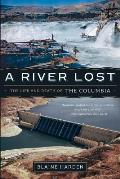 River Lost The Life & Death of the Columbia