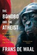 Bonobo & the Atheist In Search of Humanism Among the Primates