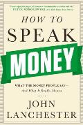 How to Speak Money What the Money People Say & What It Really Means