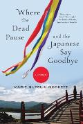 Where the Dead Pause & the Japanese Say Goodbye A Journey