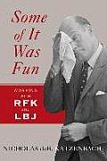 Some of It Was Fun: Working with Rfk and LBJ