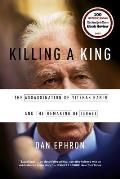 Killing a King The Assassination of Yitzhak Rabin & the Remaking of Israel