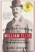 The Strange Career of William Ellis: The Texas Slave Who Became a Mexican Millionaire
