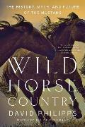 Wild Horse Country The History Myth & Future of the Mustang Americas Horse