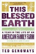 This Blessed Earth A Year in the Life of an American Family Farm