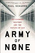 Army of None Autonomous Weapons & the Future of War