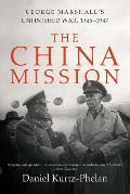 China Mission George Marshalls Unfinished War 1945 1947
