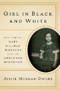 Girl in Black & White The Story of Mary Mildred Williams & the Abolition Movement