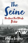 Seine The River that Made Paris