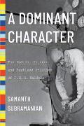 Dominant Character The Radical Science & Restless Politics of J B S Haldane