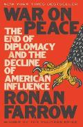 War on Peace The End of Diplomacy & the Decline of American Influence