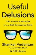 Useful Delusions: The Power & Paradox of the Self Deceiving Brain