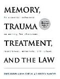 Memory, Trauma Treatment, and the Law: An Essential Reference on Memory for Clinicians, Researchers, Attorneys, and Judges
