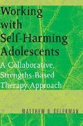 Working with Self Harming Adolescents A Collaborative Strengths Based Therapy Approach