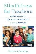 Mindfulness for Teachers Simple Skills for Peace & Productivity in the Classroom