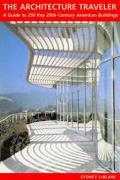 Architecture Traveler A Guide To 250 Key Twentieth Century American Buildings