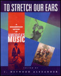 To Stretch Our Ears A Documentary History of Americas Music