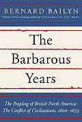 Barbarous Years The Peopling of British North America The Conflict of Civilizations 1600 1675