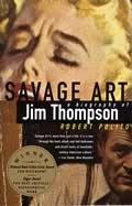 Savage Art Jim Thompson A Biography