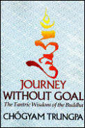 Journey Without Goal The Tantric Wisdom