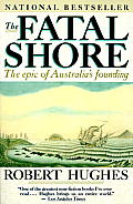 Fatal Shore the Epic of Australias Founding