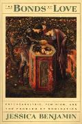 Bonds of Love Psychoanalysis Feminism & the Problem of Domination
