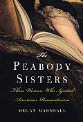 Peabody Sisters Three Women Who Ignited America Romanticism
