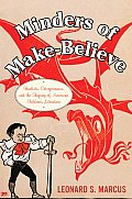 Minders of Make Believe Idealists Entrepreneurs & the Shaping of American Childrens Literature