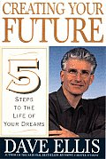 Creating Your Future 5 Steps To The Life