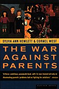 War Against Parents What We Can Do for Americas Beleaguered Moms & Dads